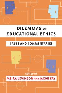 The Educators Dilemma When And How >> Dilemmas Of Educational Ethics